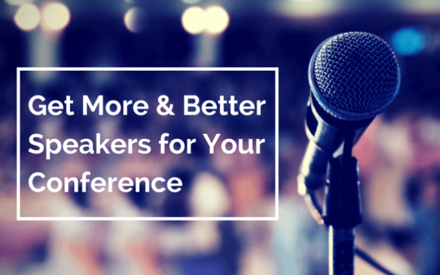Get More & Better Speakers for Your Conference