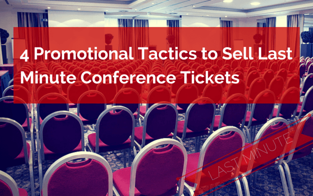 Promotional Tactics to Sell Last Minute Conference Tickets