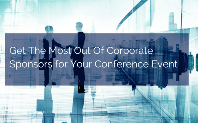 Get The Most Out Of Corporate Sponsors for Your Conference Event