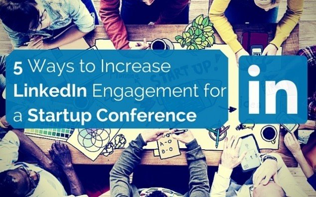 Increase Linkedin Engagement for a Startup Conference