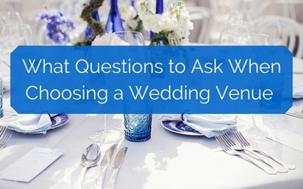 What Questions To Ask When Choosing A Wedding Venue